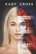 Sisters of Blood and Spirit 電子書 by Kady Cross