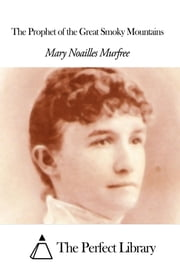 The Prophet of the Great Smoky Mountains ebook by Mary Noailles Murfree