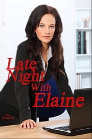 Late Night With Elaine: A Short And Sweet Sex Story ebook by Joe Brewster