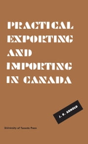 Practical Exporting and Importing in Canada ebook by J. R. Arnold
