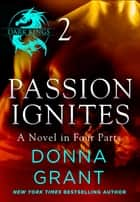 Passion Ignites: Part 2 - A Dark King Novel in Four Parts ebook by Donna Grant