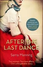 After the Last Dance - Two women. Two love affairs. One unforgettable story ebook by Sarra Manning