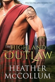The Highland Outlaw ebook by Heather McCollum