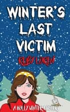 Winter's Last Victim - Holly Winter Cozy Mystery Series, #4 ebook by Ruby Loren