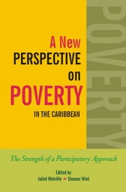 A New Perspective on Poverty in the Caribbean: The Strength of a Participatory Approach ebook by Edited by Juliet Melville,Edited by Eleanor Wint