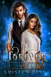 Forever Part I: A Forbidden love Story: Guardians of Monsters Saga - Royal Mages, #2 ebook by Kristin Ping