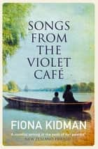 Songs from the Violet Café ebook by Fiona Kidman