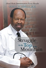 Struggle to the Top of the Mountain ebook by Ernest D. Simela, M.D.