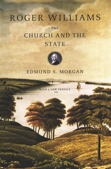 Roger Williams: The Church and the State ebook by Edmund S. Morgan