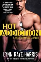 HOT Addiction - Army Special Operations/Military Romance ebook by Lynn Raye Harris