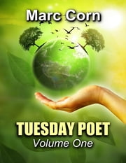 Tuesday Poet: Volume One ebook by Marc Corn
