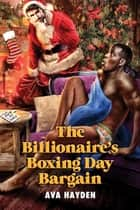 The Billionaire's Boxing Day Bargain ebook by Ava Hayden