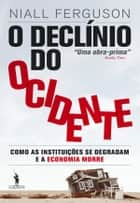 O Declínio do Ocidente ebook by Niall Ferguson
