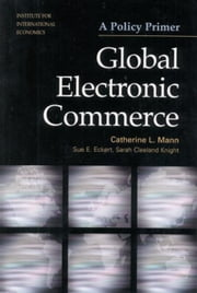 Global Electronic Commerce: A Policy Primer ebook by Mann, Catherine L.
