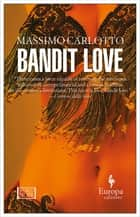 Bandit Love ebook by Massimo Carlotto, Antony Shugaar