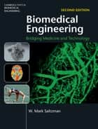 Biomedical Engineering - Bridging Medicine and Technology ebook by W. Mark Saltzman