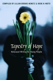 Tapestry of Hope - Holocaust Writing for Young People ebook by Lillian Boraks-Nemetz,Irene N. Watts