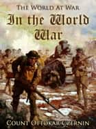 In the World War ebook by Count Ottokar Czernin