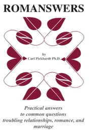 ROMANSWERS - Practical answers to common questions troubling relationships, romance, and marriage ebook by Carl E. Pickhardt Ph.D.