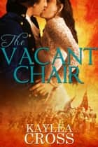 The Vacant Chair ebook by Kaylea Cross