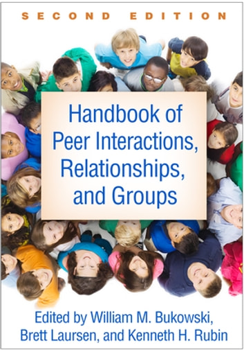 Handbook of Peer Interactions, Relationships, and Groups, Second Edition ebook by