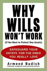 Why Wills Won't Work (If You Want to Protect Your Assets) ebook by Armond Budish