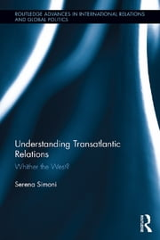 Understanding Transatlantic Relations - Whither the West? ebook by Serena Simoni