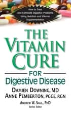 The Vitamin Cure for Digestive Disease ebook by Damien Downing, Ph.D., Anne Pemberton,...