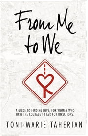 From Me To We - A relationship guide, to finding love for women who have the courage to ask for direction. ebook by Toni-Marie Taherian
