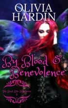 By Blood & Benevolence - Bend-Bite-Shift, #5 ebook by Olivia Hardin