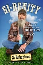 Si-renity - How I Stay Calm and Keep the Faith ebook by Si Robertson