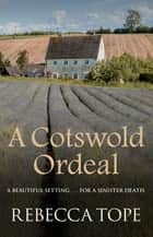 A Cotswold Ordeal ebook by Rebecca Tope