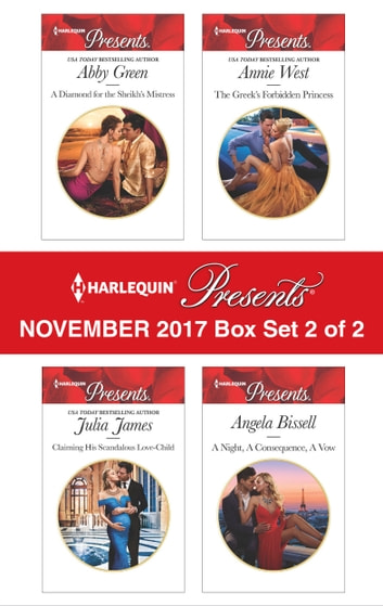 Harlequin Presents November 2017 - Box Set 2 of 2 - A Diamond for the Sheikh's Mistress\Claiming His Scandalous Love-Child\The Greek's Forbidden Princess\A Night, A Consequence, A Vow ebook by Abby Green,Julia James,Annie West,Angela Bissell