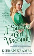 If You Give A Girl A Viscount - The Impossible Bachelors ebook by Kieran Kramer