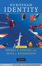 European Identity ebook by Jeffrey T. Checkel, Peter J. Katzenstein