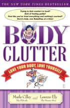 Body Clutter ebook by Marla Cilley,Leanne Ely
