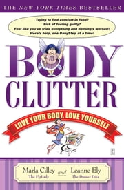 Body Clutter - Love Your Body, Love Yourself ebook by Marla Cilley,Leanne Ely