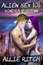 Alien Sex 101: Xindra and Quinn - Alien Sex Ed, #1 ebook by Allie Ritch