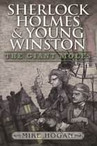 Sherlock Holmes and Young Winston - The Giant Moles ebook by Mike Hogan