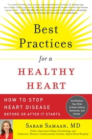 Best Practices for a Healthy Heart - How to Stop Heart Disease Before or After It Starts ebook by Sarah Samaan MD, FACC