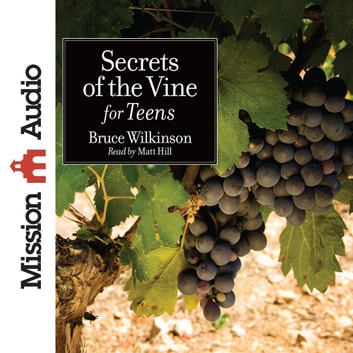 Secrets of the Vine for Teens audiobook by Bruce Wilkinson