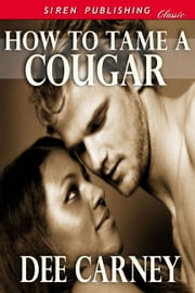 How To Tame A Cougar ebook by Dee Carney
