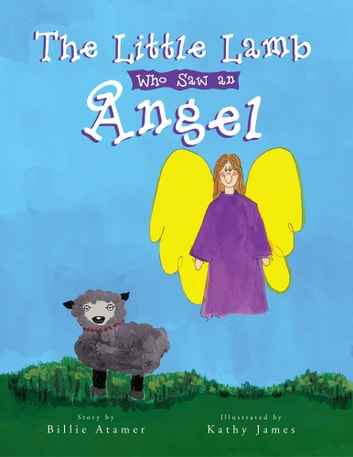 The Little Lamb Who Saw an Angel ebook by Billie Atamer