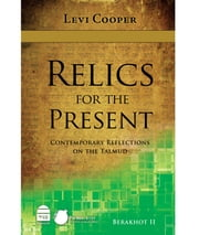 Relics for the Present II - Contemporary Reflections on the Talmud: Berakhot II ebook by Levi Cooper