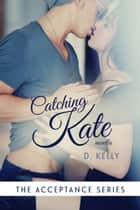 Catching Kate ebook by D. Kelly