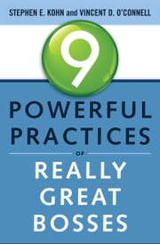 9 Powerful Practices of Really Great Bosses ebook by Stephen E. Kohn, Vincent D. O'Connell