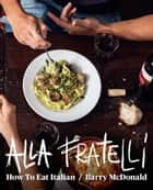 Alla Fratelli - How to eat Italian eBook by Terry Durack