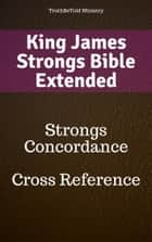 King James Strongs Bible Extended - Strongs Concordance - Cross Reference eBook by TruthBeTold Ministry, Joern Andre Halseth, James Strong