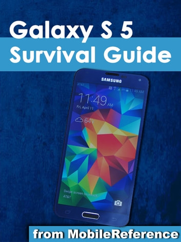 Samsung Galaxy S 5 Survival Guide - Step-by-Step User Guide for the Galaxy S 5 and Kit Kat: Getting Started, Managing eMail, Managing Photos and Videos, Hidden Tips and Tricks ebook by Toly K