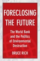 Foreclosing the Future ebook by Bruce Rich